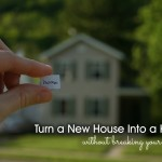 Turn a New House Into a Home without Breaking your Budget