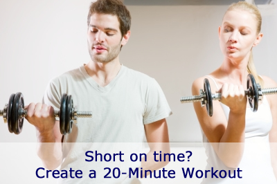 Short on time? Create a 20-Minute workout.