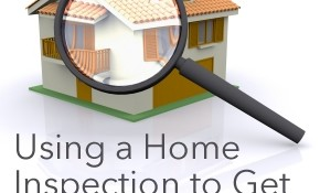 How to Use a Home Inspection to Get a Price Reduction