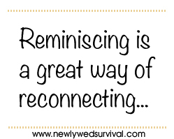 Reminiscing is a great way of reconnecting...