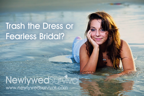 Which would you do? Trash the dress or fearless bridal?
