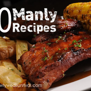 40 Manly Recipes for Father's Day or Super Bowl parties