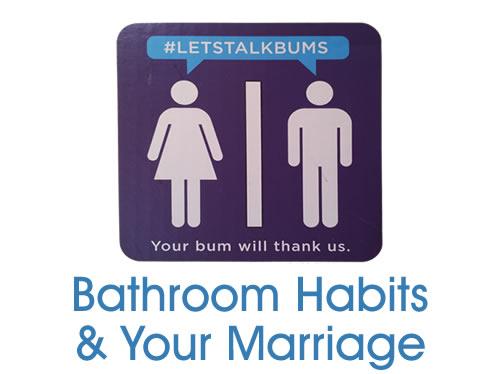 Bathroom habits and your marriage #letstalkbums