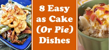 8 Easy as Cake (Or Pie) Dishes