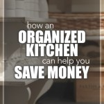 Find out how an organized kitchen can help you save money.