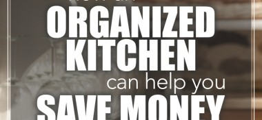 Getting Organized in the Kitchen Can Save You Money