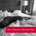 4 ways to become a morning person