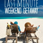 Last Minute Travel: How to Save on a Weekend Getaway