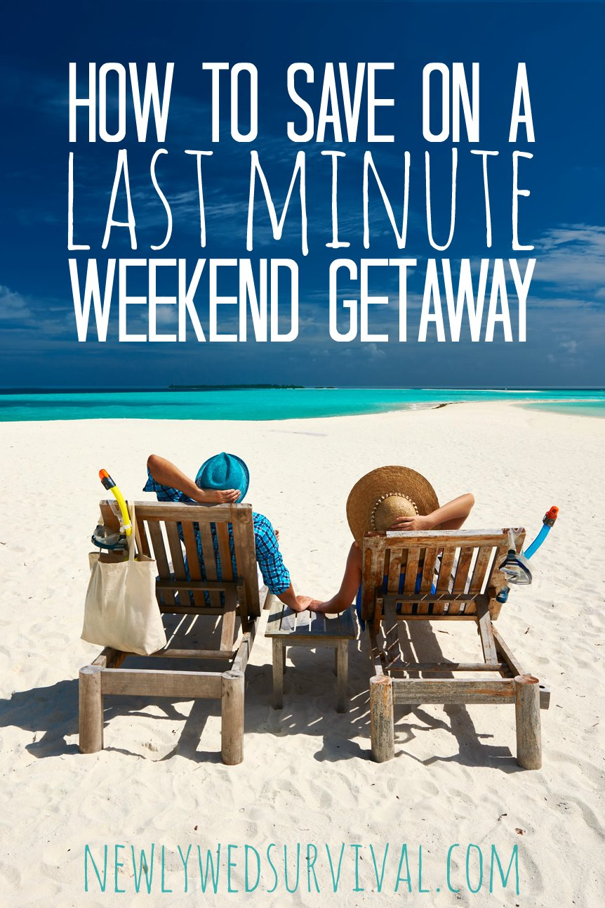 Last Minute Travel: How to Save on a Weekend Getaway ...