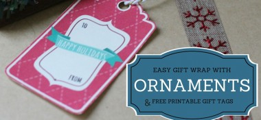 Easy Gift Wrapping with Ornaments + Free Printable Gift Tags