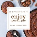 Over 35 Ways to enjoy pecan pie (other than as a pie)