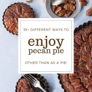 35+ Pecan Pie Recipes for National Pecan Pie Day
