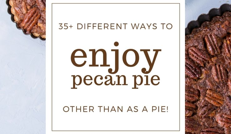 35+ Pecan Pie Recipes for National Pecan Pie Day