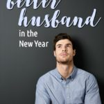 4 Simple Tips to Transform into a Better Husband in the New Year