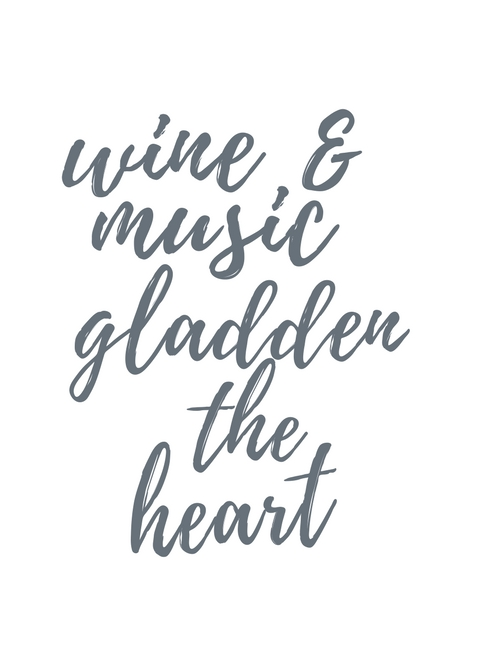 Wine and Music Gladden the Heart