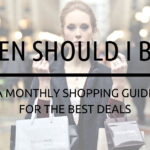 When should I buy? A monthly shopping guide for the best deals.